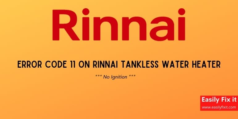 Fix Rinnai Tankless Water Heater Error Code 11