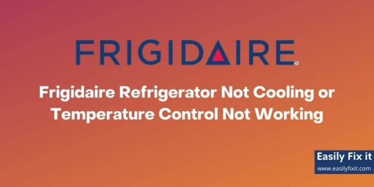 Fix Frigidaire Refrigerator Temperature Control and Cooling Issues