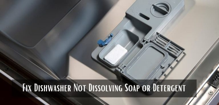 Fix Dishwasher Not Dissolving Soap or Detergent
