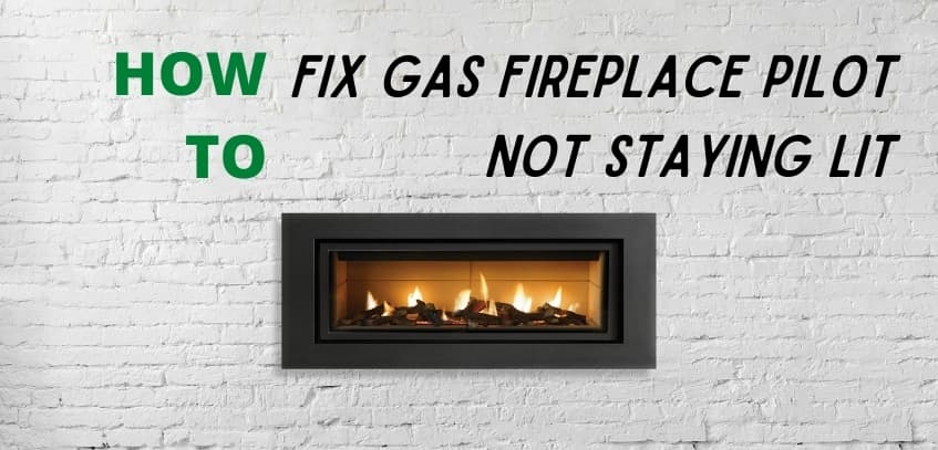 fix fireplace pilot not staying lit