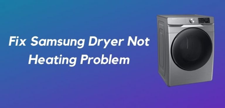 Is your Samsung Dryer Not Heating? Here're Solutions