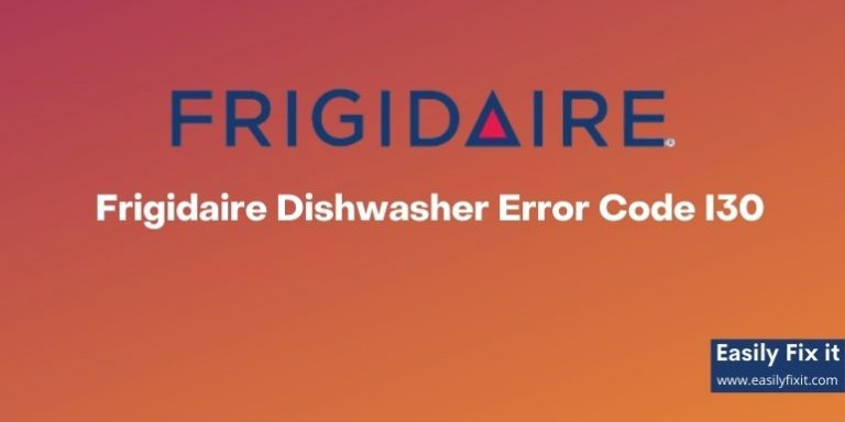 Frigidaire Dishwasher Error Code I30 – Causes and Easy Solutions