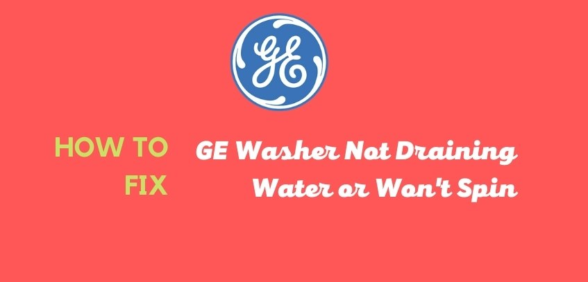Fix GE Washer Not Draining Water or Won't Spin