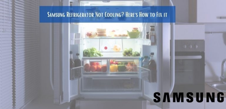 Samsung Refrigerator Not Cooling? Here's How to Fix it