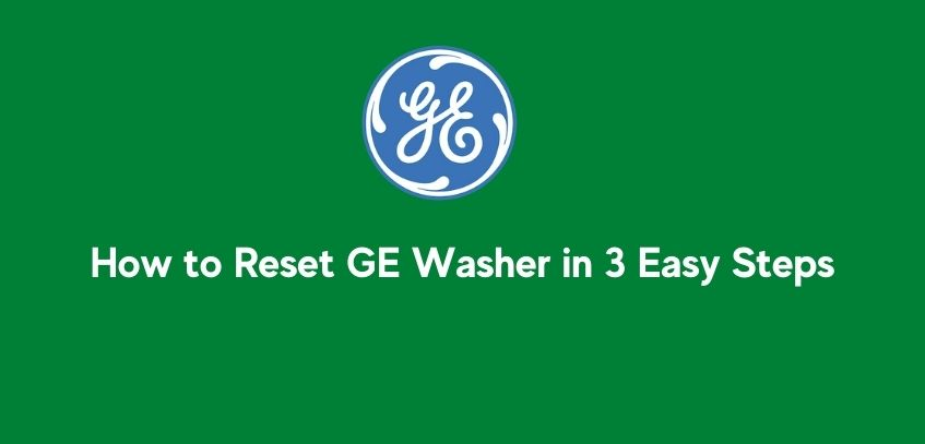 How to Reset GE Washer in 3 Easy Steps