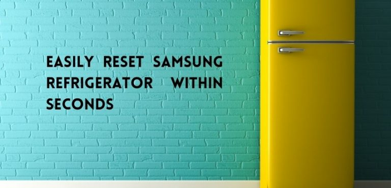 Guide to Easily Reset Samsung Refrigerator within Seconds