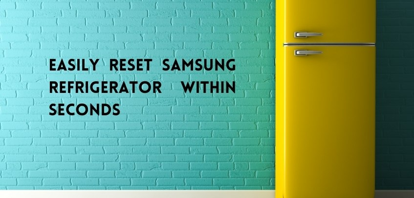 Easily Reset Samsung Refrigerator within Seconds